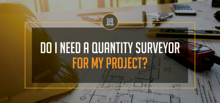 Do I need a quantity surveyor for my project?